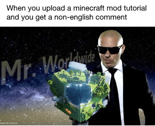 meme - Text - When you upload a minecraft mod tutorial and you get a non-english comment ide Mr. Wore Made By Paula K