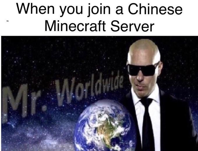 meme - Earth - When you join a Chinese Minecraft Server Mr. Worldwice