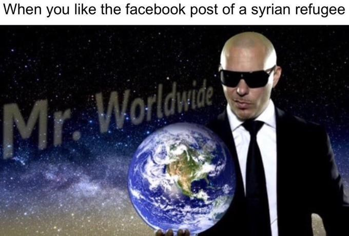 meme - Earth - When you like the facebook post of a syrian refugee Worldwide