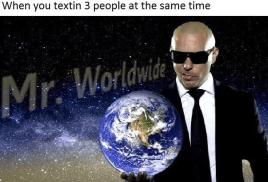 meme - Astronomical object - When you textin 3 people at the same time Mr. Worldwite