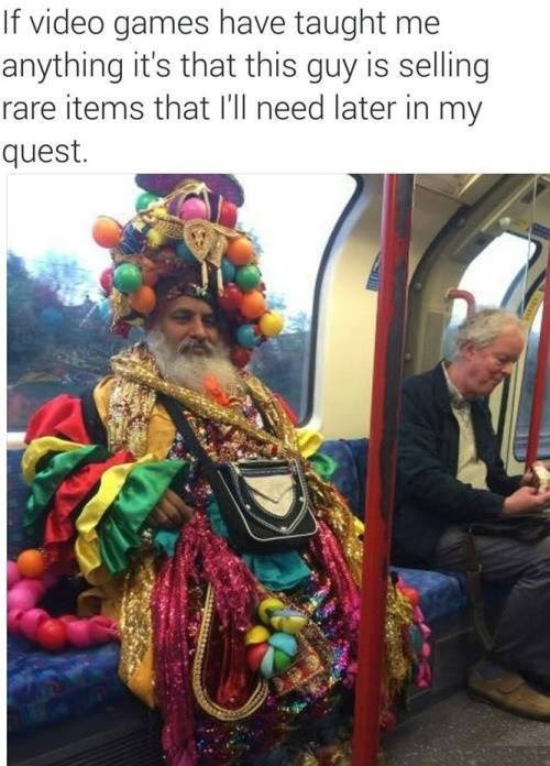 Funny meme about gaming, image is of a man wearing a crazy outfit - he looks like a character in a video game that sells rare items.