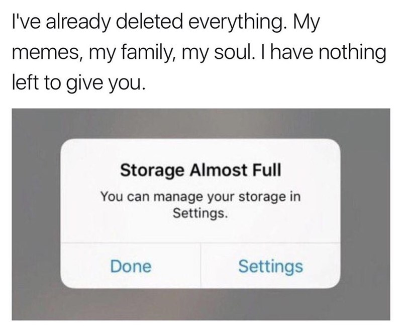 best meme about now knowing what to do when Iphone storage is almost full
