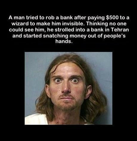 Iranian bank robber who payed a wizard to make him invisible thought it worked.