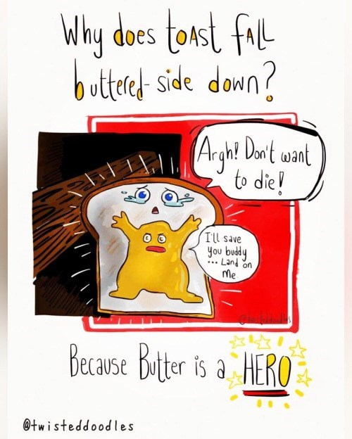 Cartoon - Why does tokst fl butet side down? Arght Dow't want to die! Ill save you budy Land on Me Because Brter is a HERO @twisteddoodles