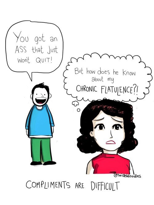 Cartoon - You got an ASS that Just Wont QUIT! But how does he know about my CHRONIC FLATUENCE! Cluiszadoodles COMPLIMENTS ARE DIFFICULT