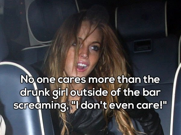 """Hair - No one cares more than the drunk girl outside of the bar screaming, don'teven care!"""""""