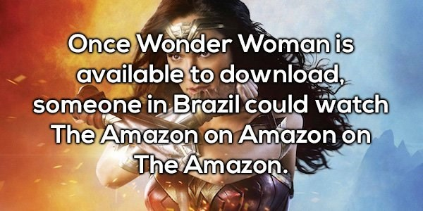 Text - Once Wonder Woman is available to download someone in Brazil could watch The Amazon on Amazon on The Amazon.