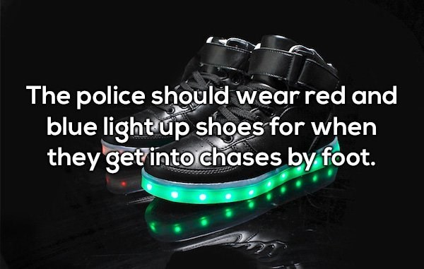 Green - The police should wear red and blue light up shoes for when they'get into chases by foot
