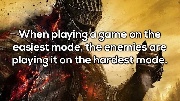 Text - When playing.agame on the easiest mode, the enemies are playing it on the hardest mode