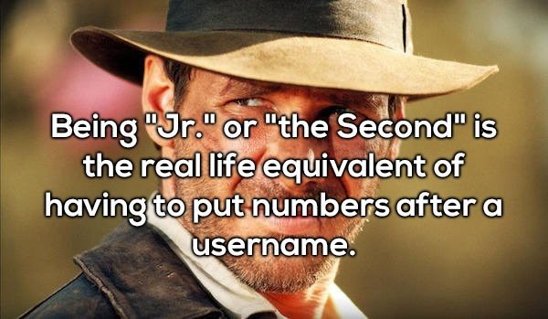"""Facial expression - Being r."""" or """"the Second is the real life equivalent of having to put numbers after a username"""