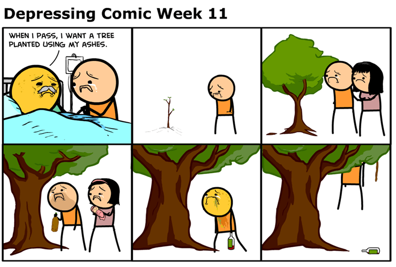 webcomic - Cartoon - Depressing Comic Week 11 WHEN I PASS, I WANT A TREE PLANTED USING MY ASHES.