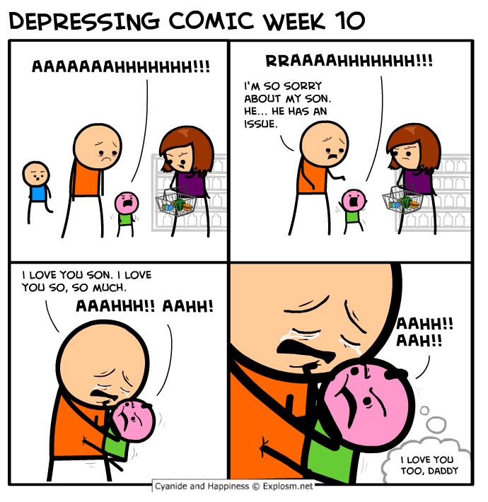 webcomic - Cartoon - DEPRESSING COMIC WEEK 10 RRAAAAHHHННН!!! AAAAAAAHHHHHHH!!! I'M SO SORRY ABOUT MY SON HE... HE HAS AN ISSUE TATA I LOVE YOU SON. I LOVE YOU SO, SO MUCH AААННН!! ААН! AAHH!! AAH!! I LOVE YOU TOO, DADDY Cyanide and Happiness Explosm.net 7