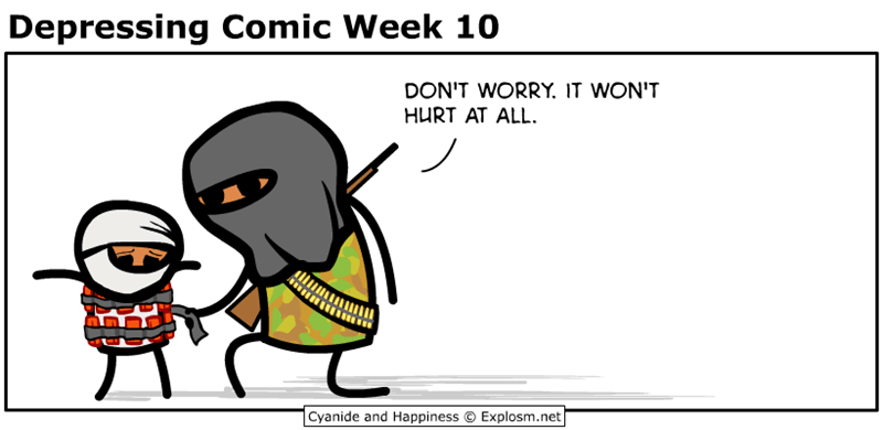 webcomic - Cartoon - Depressing Comic Week 10 DON'T WORRY. IT WON'T HURT AT ALL Cyanide and Happiness C Explosm.net