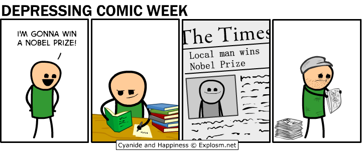 webcomic - Cartoon - DEPRESSING COMIC WEEK I'W GONNA WIN A NOBEL PRIZE! The Times  Local man wins Nobel Prize Cyanide and Happiness Explosm.net