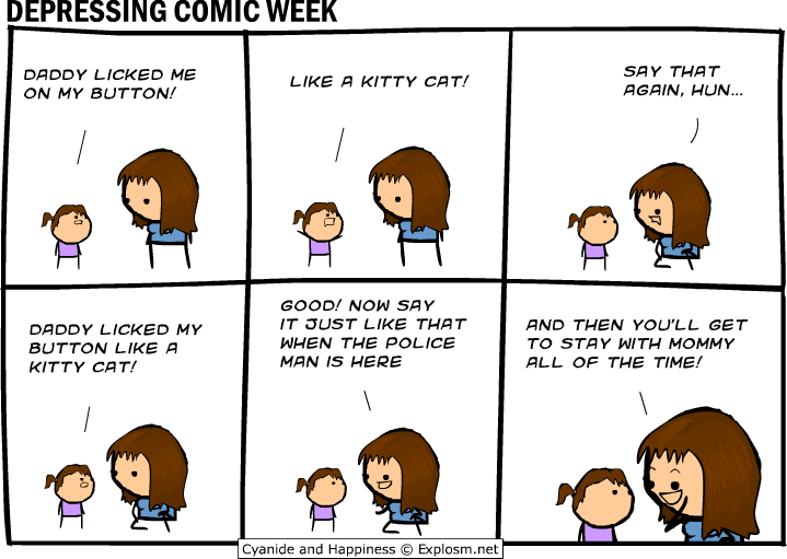 webcomic - Cartoon - SAY THAT AGAIN, HU... DADDY LICKED ME LIKE A KITTY CAT! ON MY BUTTON! GOOD! NOW SAY IT JUST LIKE THAT AND THEN YOU'LL GET DADDY LICKED MY WHEN THE POLICE TO STAY WITH MOMMY BUTTON LIKE A MAN IS HERE ALL OF THE TIME! KITTY CAT! Cyanide and Happiness Explosm.net