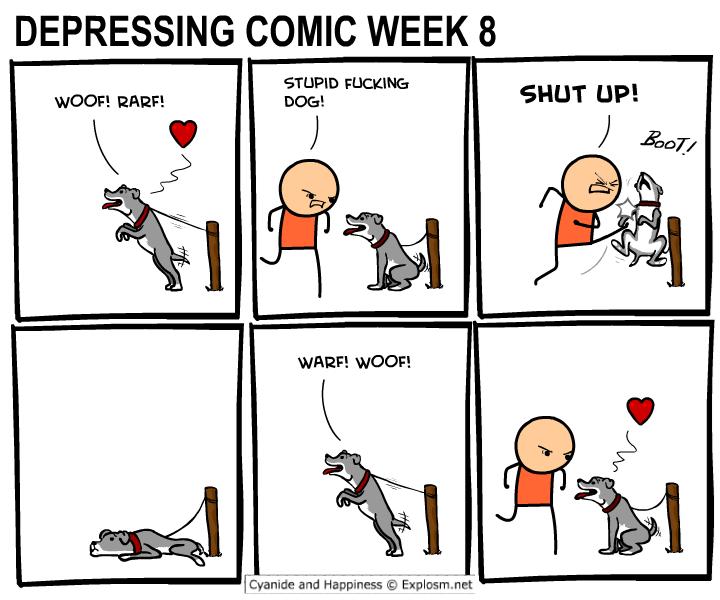 webcomic - Cartoon - DEPRESSING COMIC WEEK 8 STUPID FUCKING DOG! SHUT UP! WOOF! RARF! BooT WARF! WOOF! Cyanide and Happiness Explosm.net