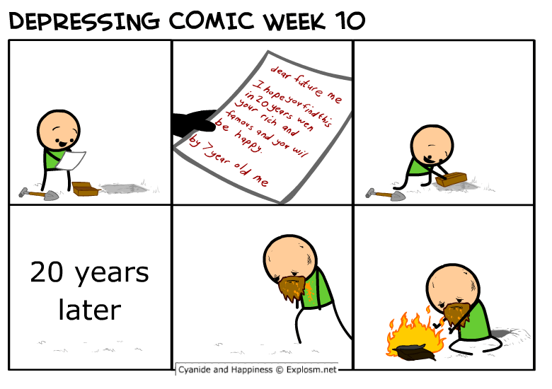 webcomic - Cartoon - dear future Me I hopeyor fndthis in 20 years wen Jour rich and famovs and yor wi DEPRESSING COMIC WEEK 10 be happy by 7ycar old me 20 years later Cyanide and Happiness Explosm.net
