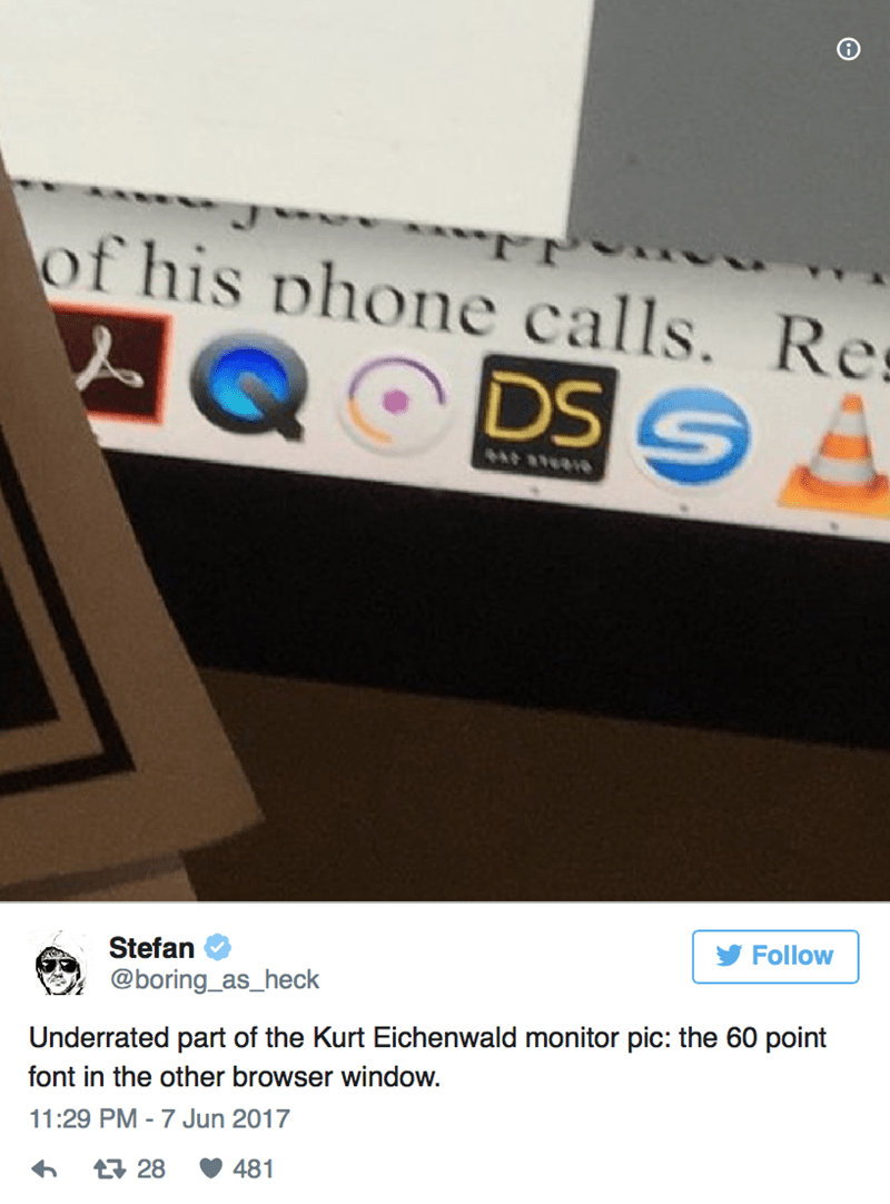 Text - of his phone calls. Re DS GA Follow Stefan @boring_as_heck Underrated part of the Kurt Eichenwald monitor pic: the 60 point font in the other browser window. 11:29 PM -7 Jun 2017 481 128