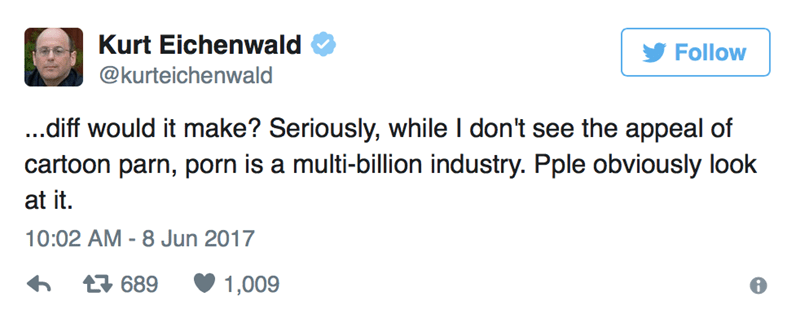 Text - Kurt Eichenwald Follow @kurteichenwald ...diff would it make? Seriously, while I don't see the appeal of cartoon parn, porn is a multi-billion industry. Pple obviously look at it. 10:02 AM - 8 Jun 2017 t689 1,009