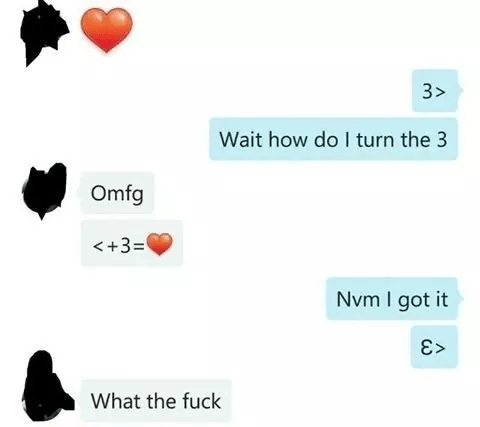 Text - 3> Wait how do I turn the 3 Omfg <+3= Nvm I got it E> What the fuck
