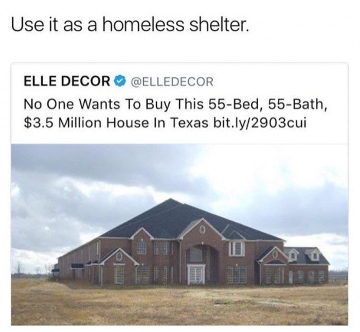 Text - Use it as a homeless shelter. ELLE DECOR @ELLEDECOR No One Wants To Buy This 55- Bed, 55-Bath, $3.5 Million House In Texas bit.ly/2903cui
