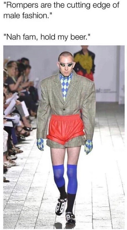 """Fashion - """"Rompers are the cutting edge of male fashion."""" """"Nah fam, hold my beer."""""""