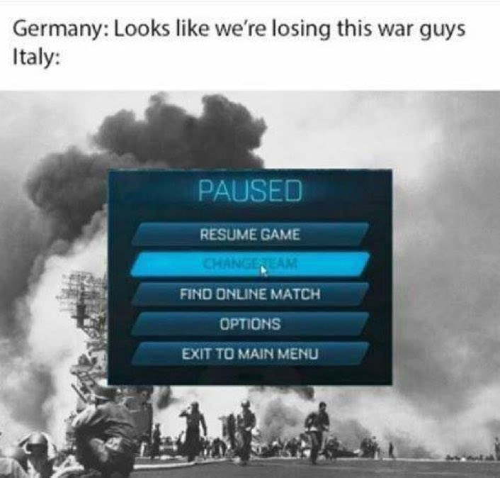 Text - Germany: Looks like we're losing this war guys Italy: PAUSED RESUME GAME CHANGETEAM FIND ONLINE MATCH OPTIONS EXIT TO MAIN MENU