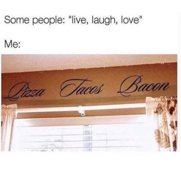 "Text - Some people: ""live, laugh, love"" Me Prza Clures Bacon"