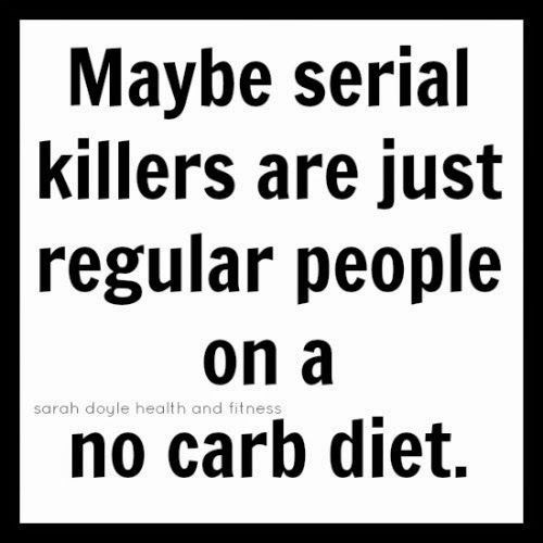 Text - Maybe serial killers are just regular people on a sarah doyle health and fitness no carb diet.
