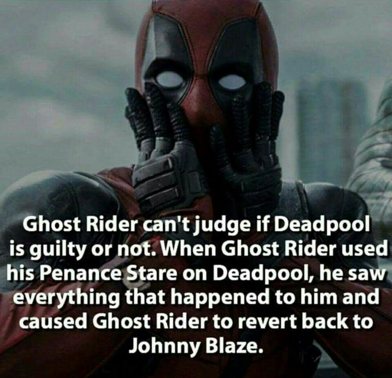 Fictional character - Ghost Rider can't judge if Deadpool is guilty or not.When Ghost Rider used his Penance Stare on Deadpool, he saw everything that happened to him and caused Ghost Rider to revert back to Johnny Blaze.