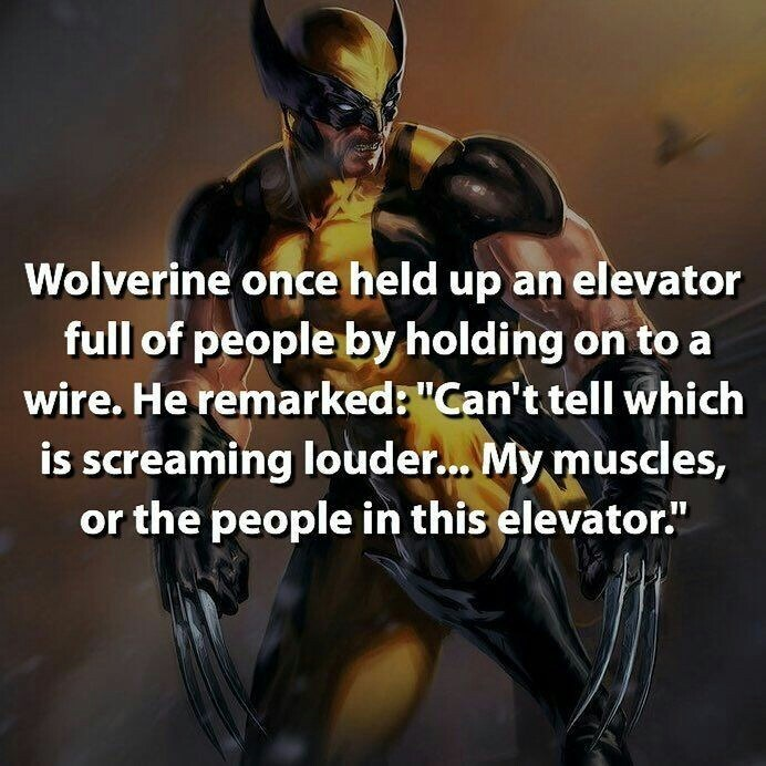 """Yellow - Wolverine once held up an elevator full of people by holding on to a wire.He remarked:""""Can't tell which is screaming louder... My muscles, or the people in this elevator."""""""