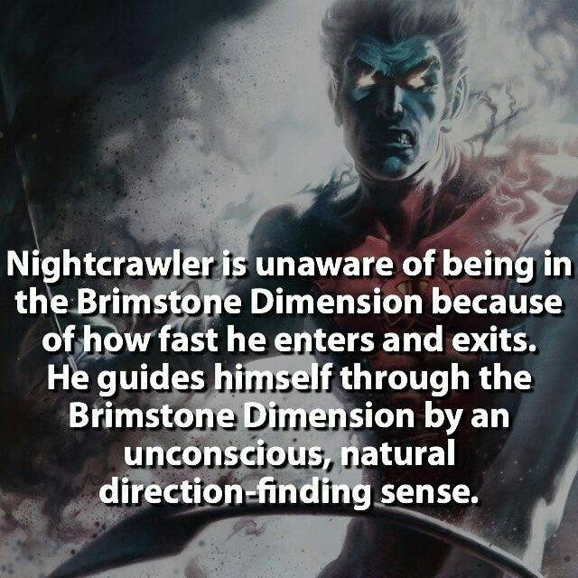 Fictional character - Nightcrawler is unaware of being in the Brimstone Dimension because of how fast he enters and exits. He guides himself through the Brimstone Dimension by an unconscious, natural direction-finding sense.