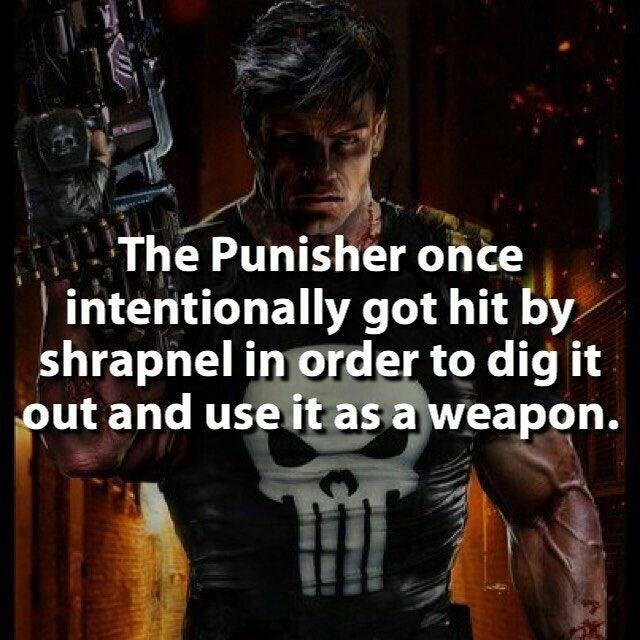Fictional character - The Punisher once intentionally got hit by shrapnel in order to dig it out and use it as a weapon.