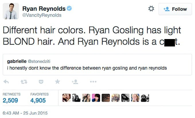 Text - Ryan Reynolds @VancityReynolds Follow Different hair colors. Ryan Gosling has light BLOND hair. And Ryan Reynolds is a c t. gabrielle @stonedziti i honestly dont know the difference between ryan gosling and ryan reynolds RETWEETS FAVORITES 2,509 4,905 6:43 AM -25 Jun 2015
