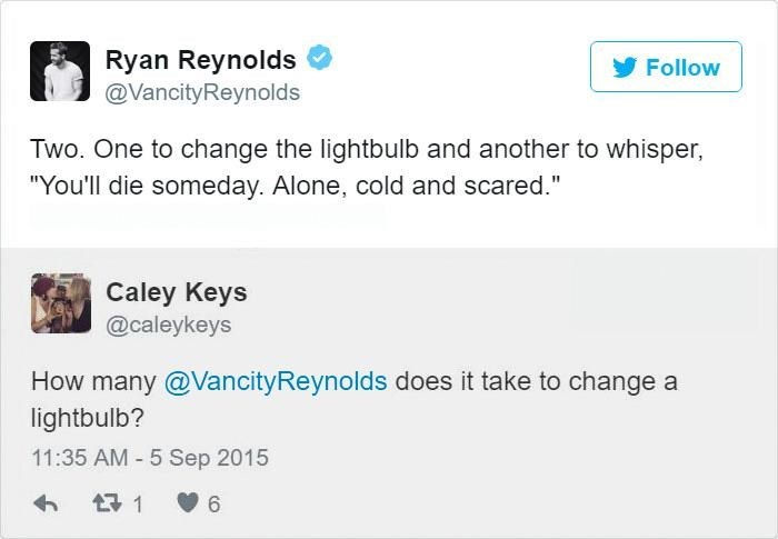 """Text - Ryan Reynolds @VancityReynolds Follow Two. One to change the lightbulb and another to whisper, """"You'll die someday. Alone, cold and scared."""" Caley Keys @caleykeys How many@VancityReynolds doesit take to change a lightbulb? 11:35 AM 5 Sep 2015 t 1"""
