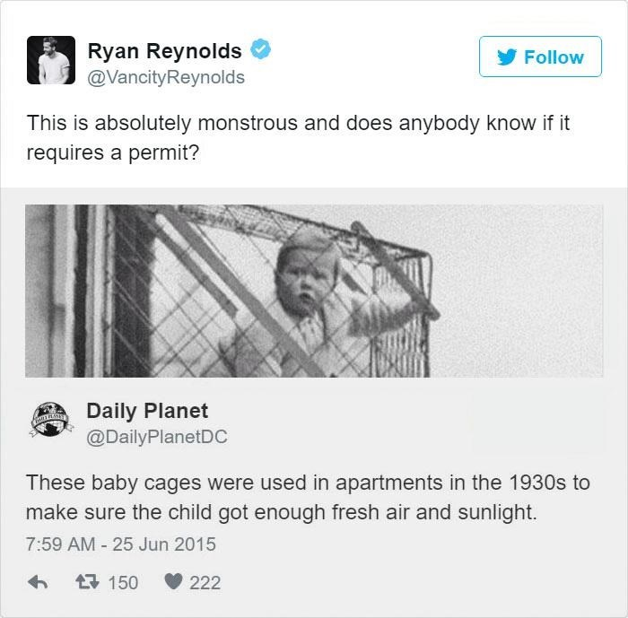 Text - Ryan Reynolds @VancityReynolds Follow This is absolutely monstrous and does anybody know if it requires a permit? Daily Planet @DailyPlanetDC These baby cages were used in apartments in the 1930s to make sure the child got enough fresh air and sunlight 7:59 AM 25 Jun 2015 7150 222