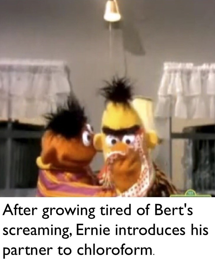 bert and ernie - Photo caption - After growing tired of Bert's screaming, Ernie introduces his partner to chloroform