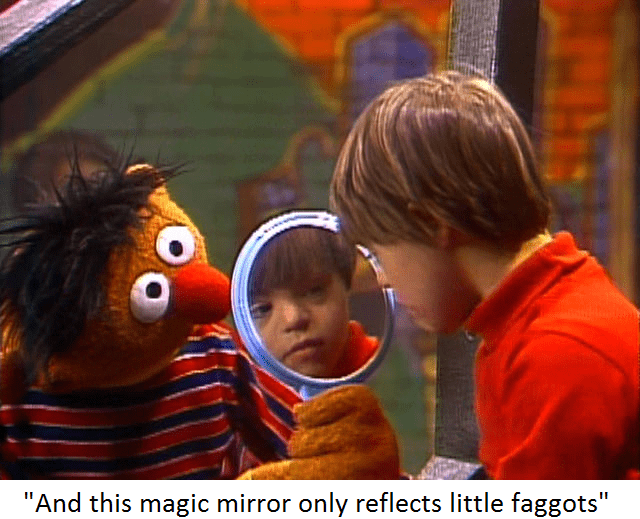 """bert and ernie - Child - """"And this magic mirror only reflects little faggots"""""""
