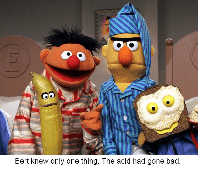 bert and ernie - Animated cartoon - Bert knew only one thing. The acid had gone bad. L7