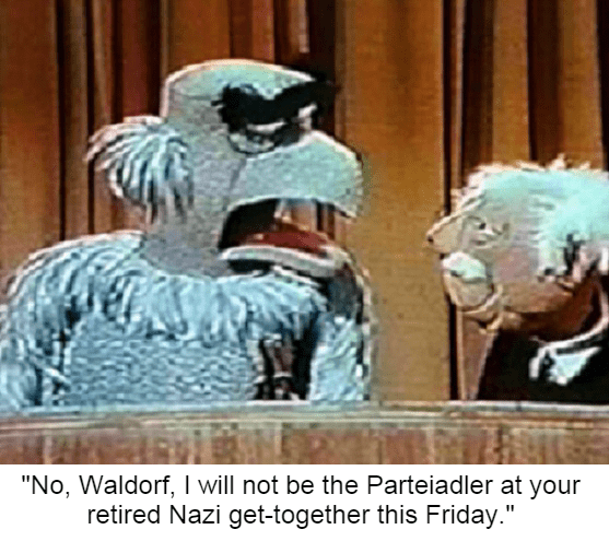 """bert and ernie - Cartoon - """"No, Waldorf, I will not be the Parteiadler at your retired Nazi get-together this Friday."""""""