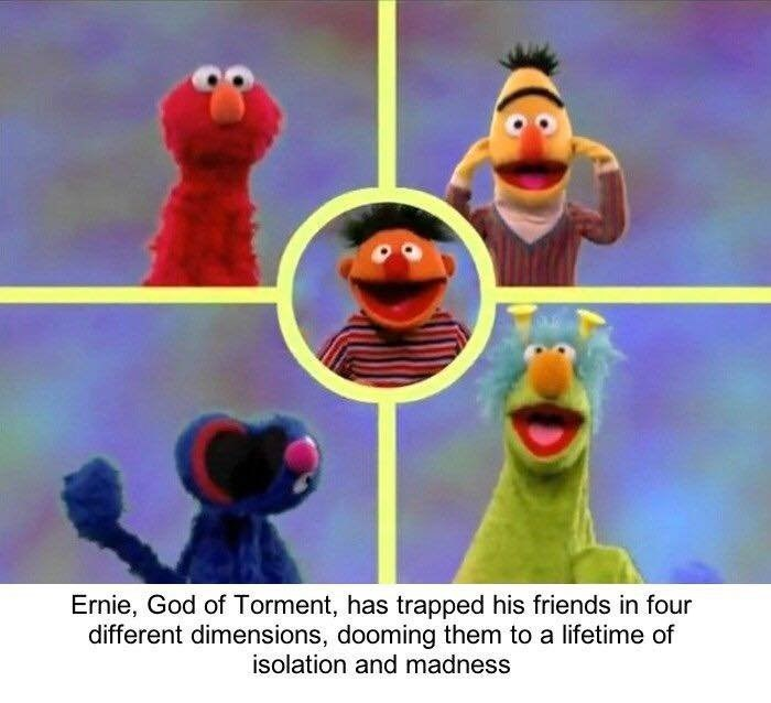 bert and ernie - Animated cartoon - Ernie, God of Torment, has trapped his friends in four different dimensions, dooming them to a lifetime of isolation and madness