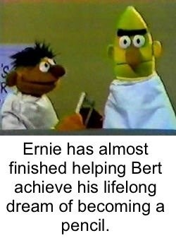 bert and ernie - Cartoon - Ernie has almost finished helping Bert achieve his lifelong dream of becoming a pencil
