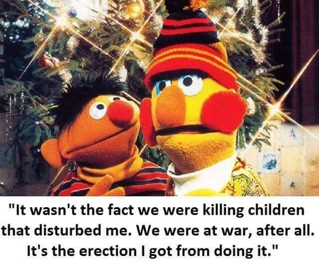 """bert and ernie - Animated cartoon - """"It wasn't the fact we were killing children that disturbed me. We were at war, after all. It's the erection I got from doing it."""""""