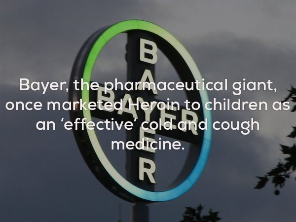 Text - B Bayer, the pharmaceutical giant, once marketedHeroin to children as an 'effective' cold and cough medicine. R