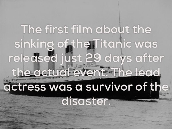 Water transportation - The first film about the sinking of theTitanic was released just 29 days after the actual event The lead actress was a survivor of the disaster.