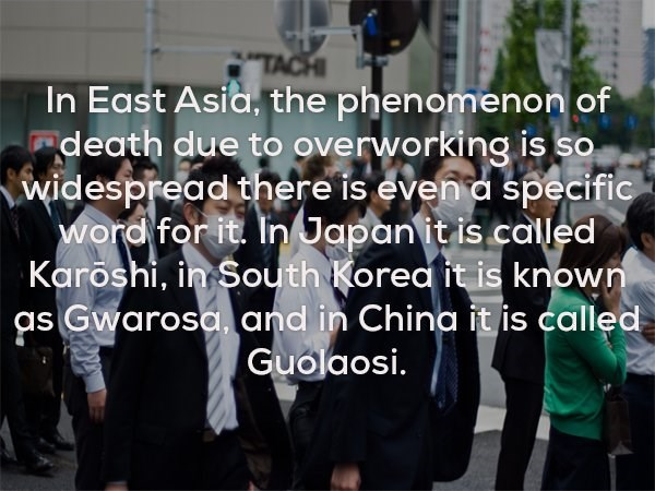 "Social group - ""TA In East Asia. the phenomenon of death due to overworking is so widespread there is even a specific word for it In Japanit is called Karoshi, in South Korea it is known as Gwarosa, and in China it is called Guolaosi"