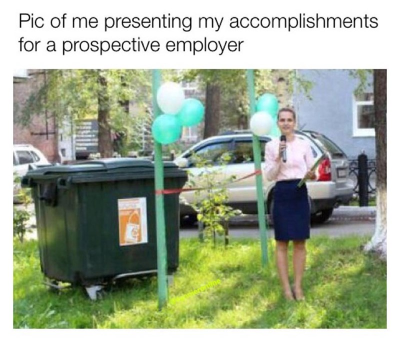 Funny meme about presenting your accomplishments to an employer, woman in front of a dumpster with balloons.