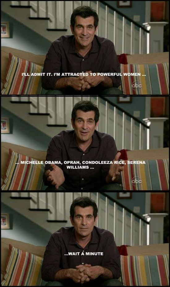 Phil Dunphy saying how he is attracted to powerful women, but then starts listing off black women and has a sudden realization.