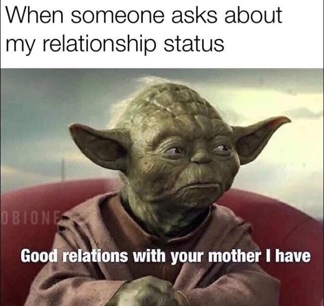 "Funny meme about when someone asks about your relationship status, Yoda says ""good relations with your mother i have"""