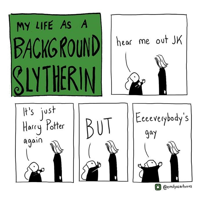 Cartoon - MY LIFE AS A BACKGROUND SLYTHERIN hear me out JK t's just Harry Potter again Eceverybady's BUT 9ay O@emilyscartoons